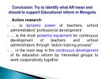 conclusion try to identify what ar mean and should to support educational reform in mongolia