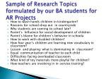 sample of research t opics formulated by our ba students for ar projects