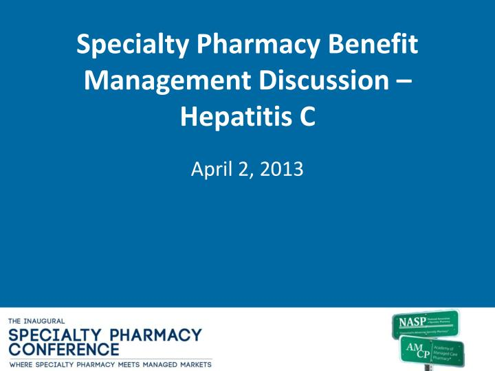 specialty pharmacy benefit management discussion hepatitis c n.