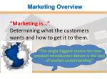 marketing is determining what the customers wants and how to get it to them