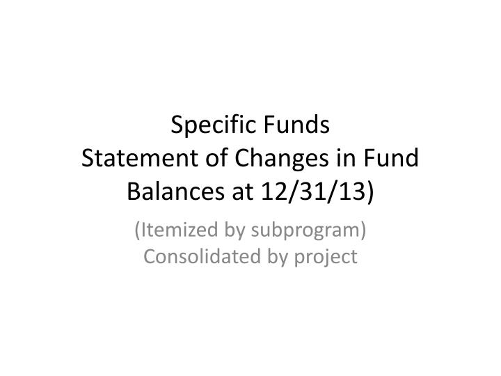 specific funds statement of changes in fund balances at 12 31 13 n.