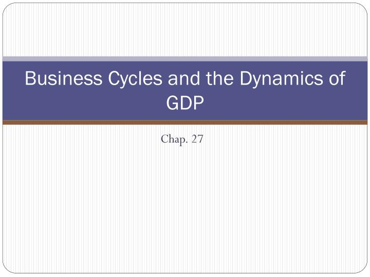 business cycles and the dynamics of gdp n.