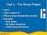 year 2 the group project