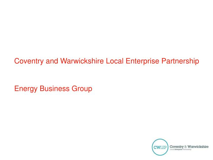 coventry and warwickshire local enterprise partnership energy business group n.