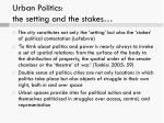urban politics the setting and the stakes