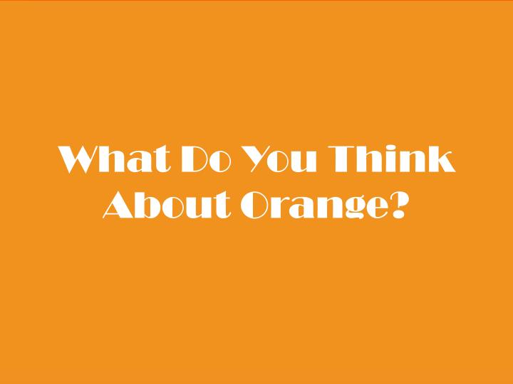 What Do You Think About Orange?