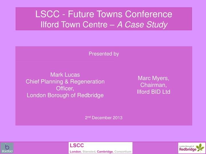 lscc future towns conference ilford town centre a case study n.