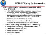 netc n7 policy for conversion