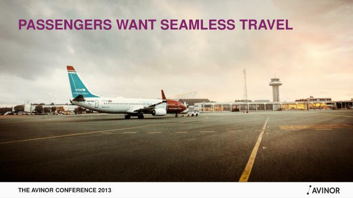 PASSENGERS WANT SEAMLESS TRAVEL