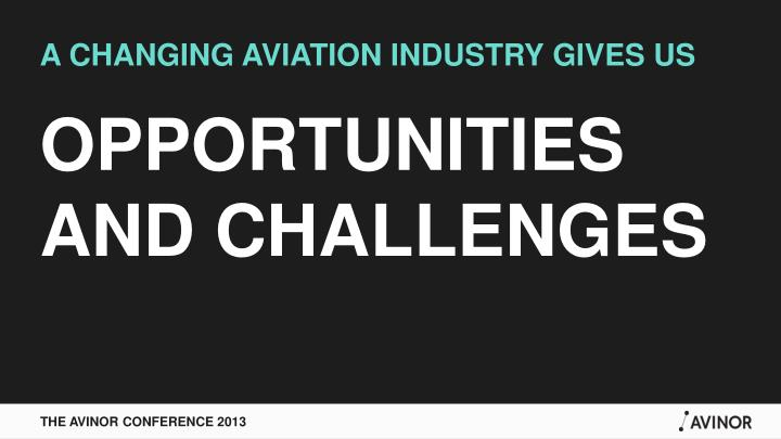A CHANGING AVIATION INDUSTRY GIVES US
