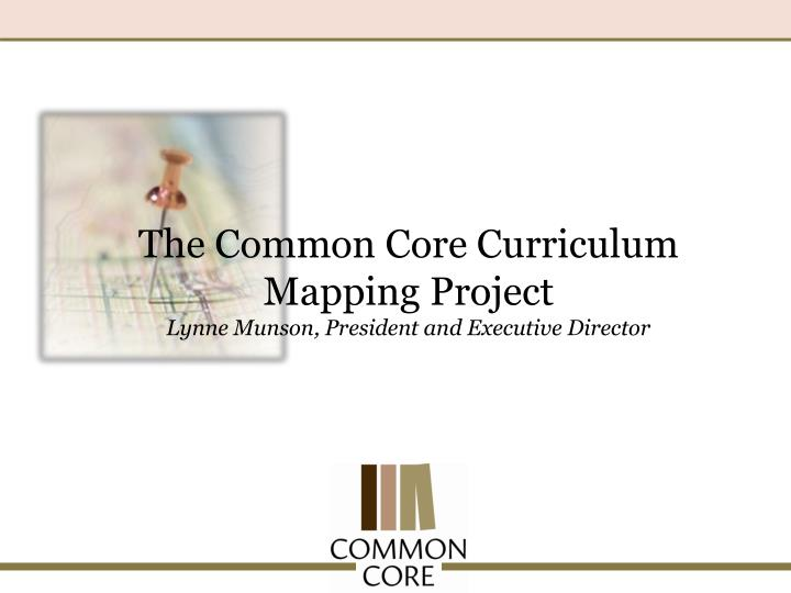 the common core curriculum mapping project lynne munson president and executive director n.