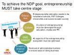 to achieve the ndp goal entrepreneurship must take centre stage