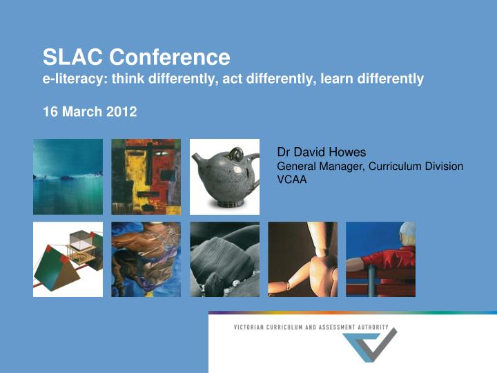 slac conference e literacy think differently act differently learn differently 16 march 2012 n.
