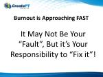 burnout is approaching fast