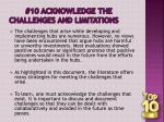 10 acknowledge the challenges and limitations