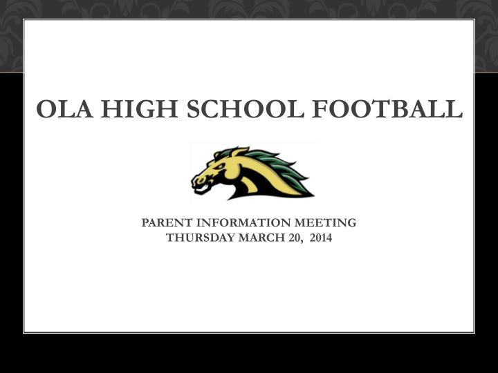 ola high school football parent information meeting thursday march 20 2014 n.