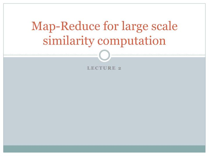 map reduce for large scale similarity computation n.
