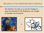 reaction to the multiculturalism initiative