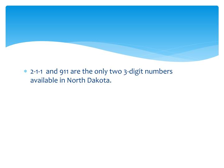 2-1-1  and 911 are the only two 3-digit numbers available in North Dakota.