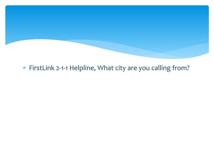 FirstLink 2-1-1 Helpline, What city are you calling from?