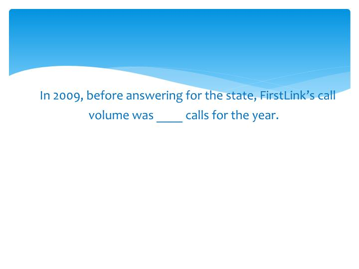 In 2009, before answering for the state,