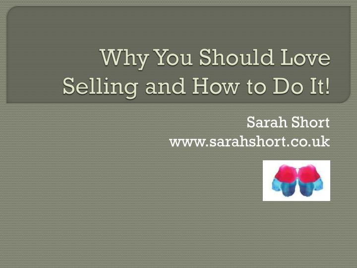 why y ou s hould l ove selling and how to do it n.