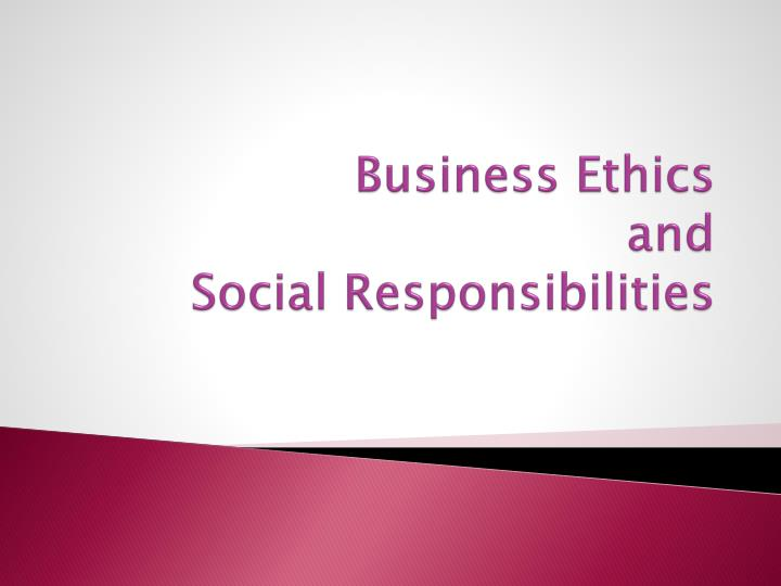 business ethics and social responsibilities