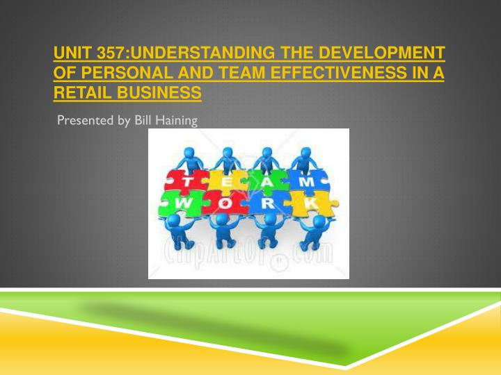 unit 357 understanding the development of personal and team effectiveness in a retail business n.
