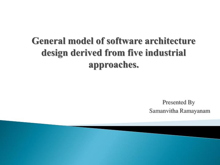 general model of software architecture design derived from five industrial approaches n.