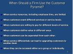 when should a firm use the customer pyramid