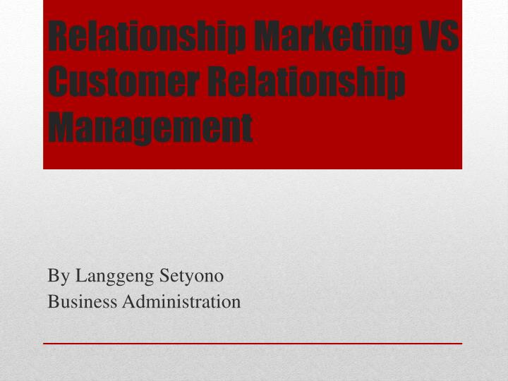 relationship marketing vs customer relationship management n.