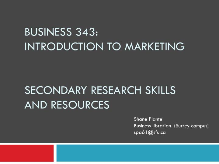 business 343 introduction to marketing secondary research skills and resources