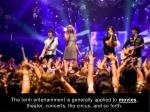 the term entertainment is generally applied to movies theater concerts the circus and so forth