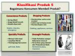 klasifikasi produk 5 bagaimana konsumen membeli produk