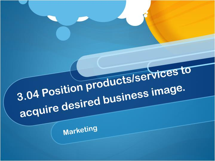 3 04 position products services to acquire desired business image n.