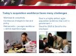 today s acquisition workforce faces many challenges