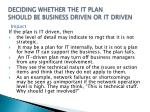 deciding whether the it plan should be business driven or it driven1