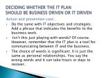 deciding whether the it plan should be business driven or it driven4