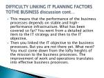 difficulty linking it planning factors tothe business discussion cont1