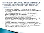 difficulty showing the benefits of technology projects in the plan