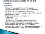 limited or no resources to do the planning discussion