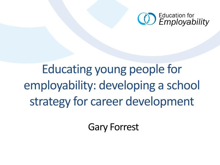 educating young people for employability developing a school strategy for career development n.