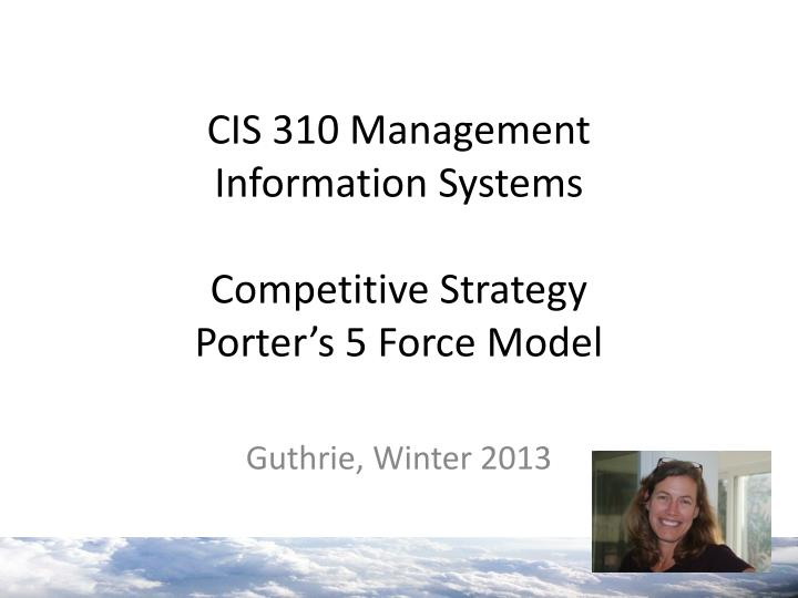 cis 310 management information systems competitive strategy porter s 5 force model n.