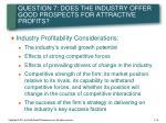 question 7 does the industry offer good prospects for attractive profits
