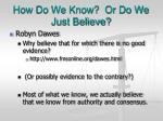 how do we know or do we just believe1