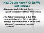 how do we know or do we just believe3