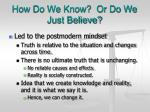 how do we know or do we just believe7