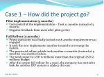 case 1 how did the project go1