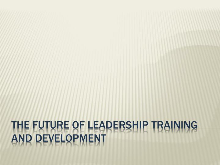 the future of leadership training and development n.