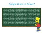 google gives us power